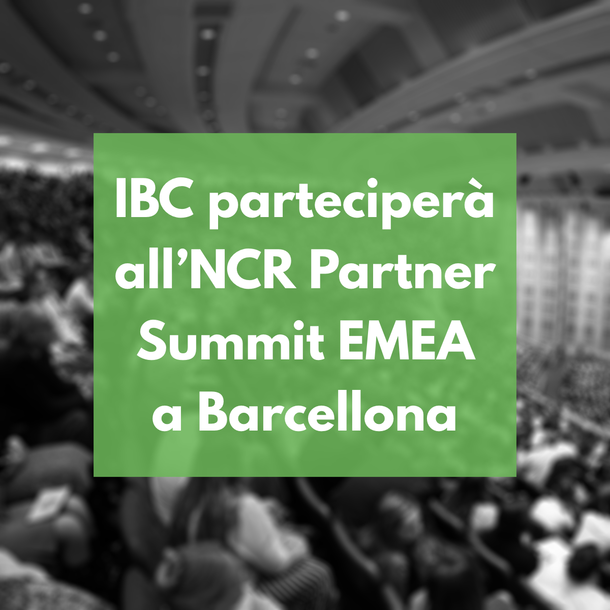IBC partecipa all'NCR summit EMEA