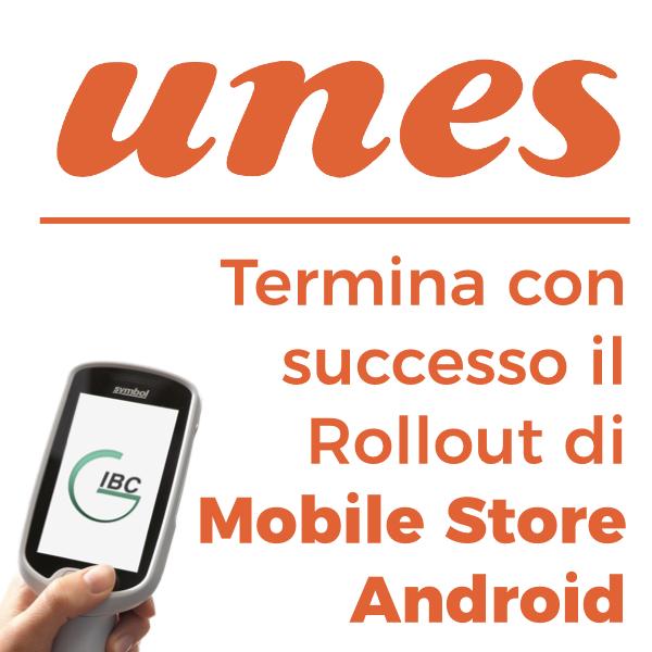 Concluso con successo il Rollout di Mobile Store Android IBC per 119 punti vendita diretti Unes
