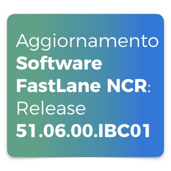 Aggiornamento Software FastLane NCR Release 51.06.00.IBC01